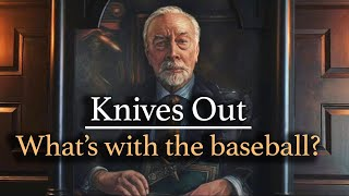 Knives Out - What's with the baseball?