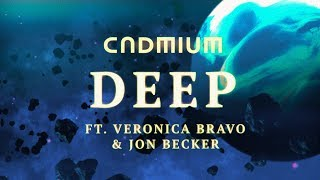 Cadmium - Deep (ft.Veronica Bravo & Jon Becker)