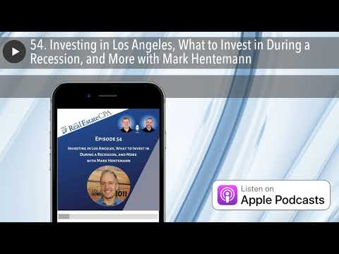 54. Investing in Los Angeles, What to Invest in During a Recession, and More with Mark Hentemann