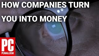 How Companies Turn You Into Money