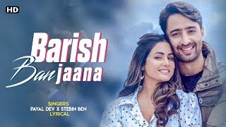 Barish Ban Jaana (LYRICS)-Payal Dev & Stebin Ben | Full Song
