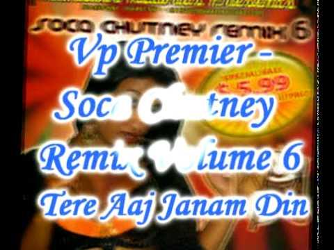Vp Premier - Tere Aaj Janam Din - Soca Chutney Remix Volume 6