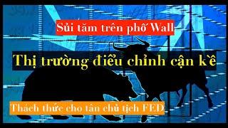 SỦI TĂM Trên Phố Wall Khiến Một Đợt Điều Chỉnh Cận Kề vs Thách Thức Chờ Tân Chủ Tịch FED | DVS Vlog