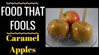 Food That Fools! Caramel Apples