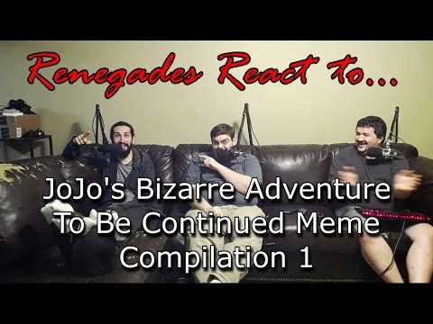 Renegades React to... JoJo's Bizarre Adventure - To Be Continued Meme Compilation #1