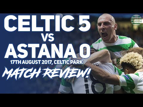 CELTIC 5-0 ASTANA 16/08/2017 | MATCH REVIEW/REACTION