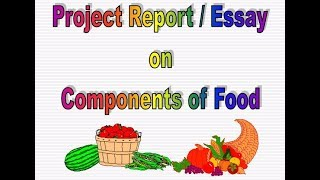 Components of food, science project report, essay information on nutrition, food items, vitamins, minerals, project...