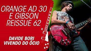 VIVENDO DO ÓCIO O Orange AD 30 e a Gibson Reissue 62 do Davide