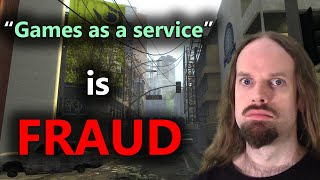 """Games as a service"" is fraud."