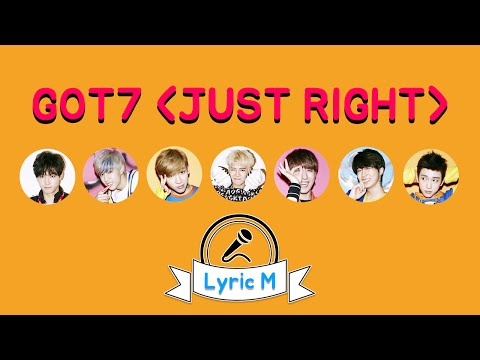 [Lyric M] GOT7 - Just Right, 갓세븐 - 딱 좋아