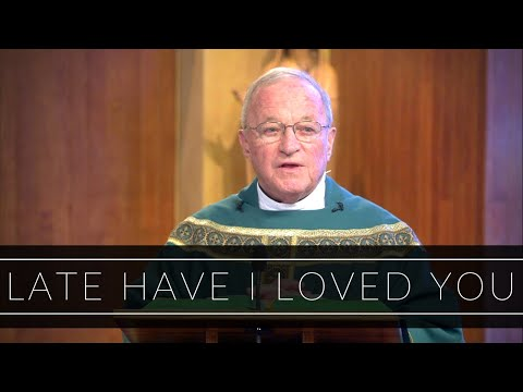 Late Have I Loved You | Homily: Father Richard Crowley