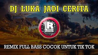 COCOK UNTUK TIK TOK DJ LUKA JADI CERITA THOMAS ARYA REMIX FULL BASS