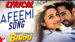Afeemi Full Song LYRICAL || Ayushmaan || Parineeti || Jigar || Sanah || Meri Pyaari Bindu
