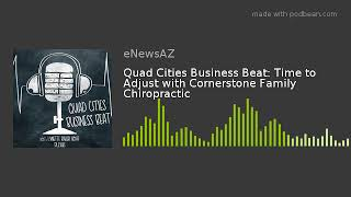 Quad Cities Business Beat: Time to Adjust with Cornerstone Family Chiropractic