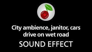 City ambience, janitor, cars drive on wet road, sound effect