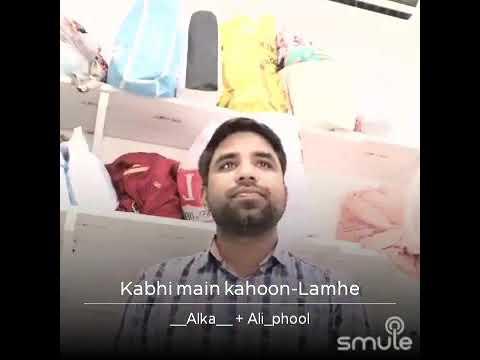 Kabhi main kahoon-Lamhe