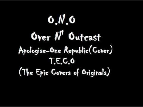 Over N' Outcast (O.N.O) - Apologize - One Republic cover
