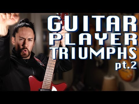 Guitar Player Triumphs Pt.2