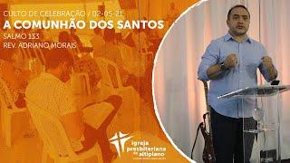 A Comunhão dos Santos - Culto de Celebração - IPA - 02/05