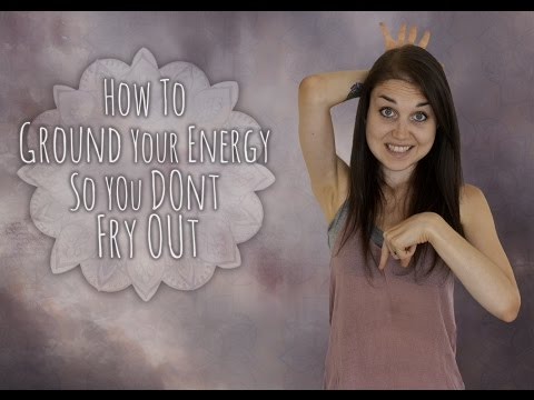 R T F L W E-5 | How To Ground Your Energy So You Don't Fry Out |