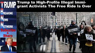 Trump to High Profile Illegal Immigrant Activists The Free Ride