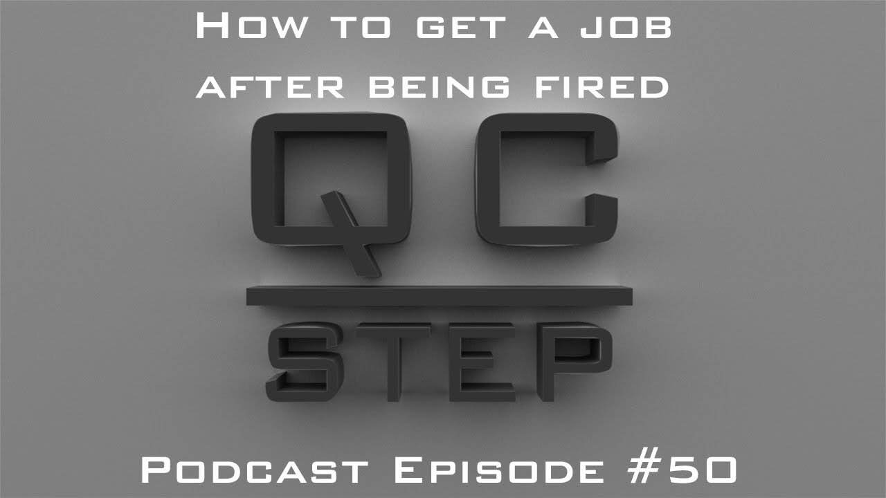 how to get a job after being fired qc step podcast 50 how to get a job after being fired qc step podcast 50