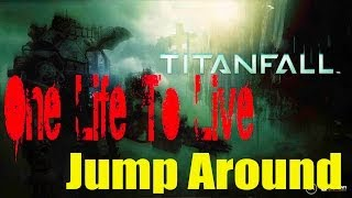 TitanFall || One Life To Live || Jump Around