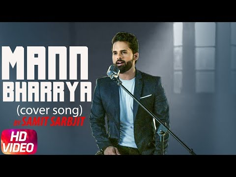Mann Bharrya (Cover Song) | Samit Sarbjit | B Praak | Jaani | Latest Punjabi Song 2018