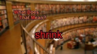 What does shrink mean?
