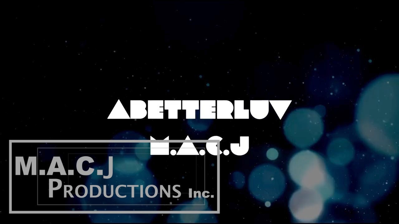 M.A.C.J - ABetterLuv (Official Lyric Video)