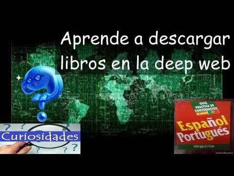 ¿como Descargar Libros En La Deep Web? - Español Y Portugues