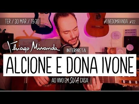 Thiago Miranda interpreta ALCIONE E DONA IVONE Lara #LiveDoMiranda #122