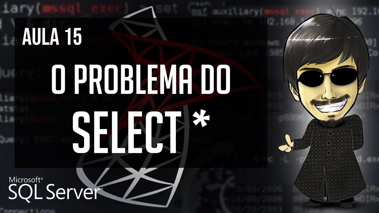 Download Curso de SQL Server Avançado (Aula 15) - O Problema do Select *