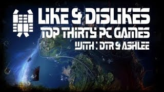 Top 30 PC Games : Part 1 : Archived Videos : Like & Dislikes