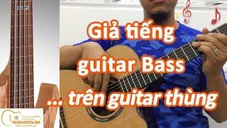 Cách giả tiếng guitar BASS trên cây guitar thùng | học đàn guitar online | học đàn ghi ta miễn phí