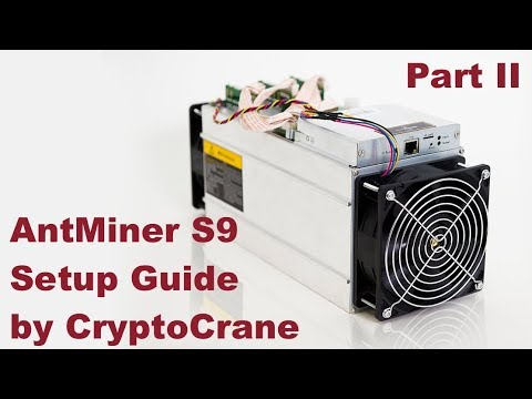 AntMiner S9 Setup Guide Part II by CryptoCrane