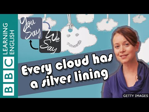 We Say - You Say: Every cloud has a silver lining