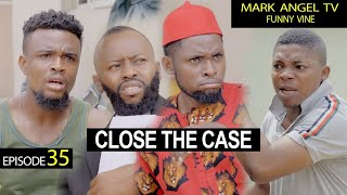 CLOSE THE CASE - Episode 35 (Mark Angel Tv)