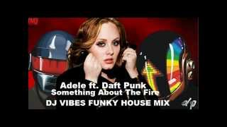Adele ft. Daft Punk - Something About The Fire (DJ VIBES FUNKY HOUSE MIX 2013)