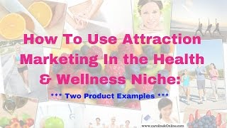 Attraction Marketing Examples For Health & Wellness and Beauty Products Online