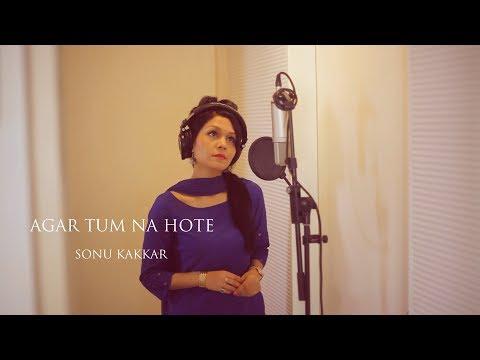 Agar Tum Na Hote (Humein Aur Jeene Ki) - Sonu Kakkar