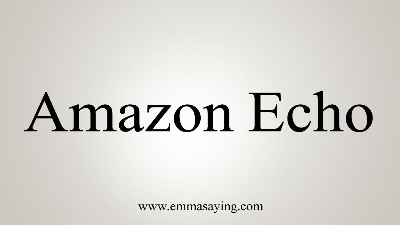 How to Pronounce Amazon Echo