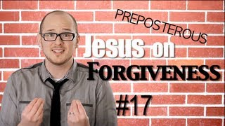 Forgiveness: Episode 17 PREPOSTEROUS Matthew 6:14-15