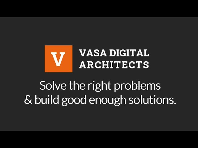 Solve the right problems and build good enough solutions