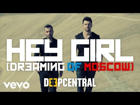 Deepcentral - Hey Girl (Dreaming Of Moscow)