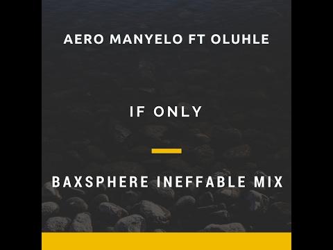 Aero Manyelo ft Oluhle   If Only Baxsphere's Ineffable Mix
