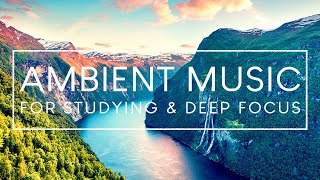 Deep Focus Study Music - 4 Hours of Ambient Music for Studying