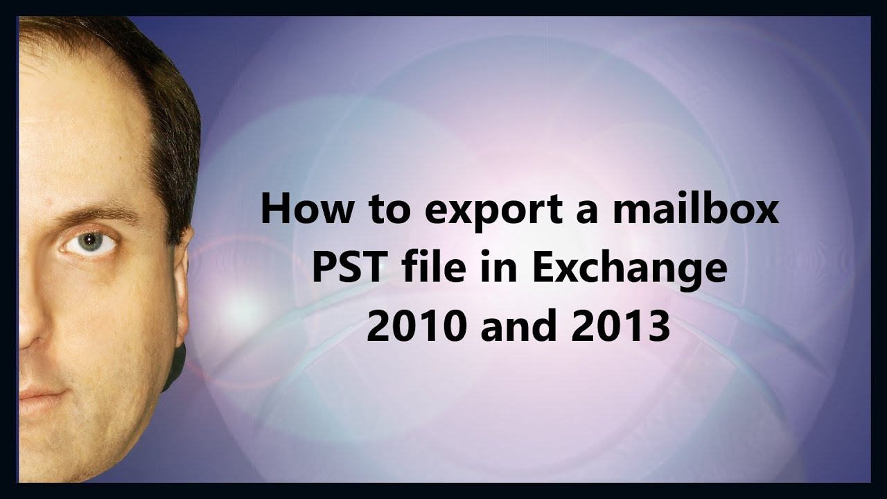 How to export a mailbox PST file in Exchange 2010 and 2013