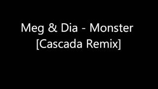 Meg & Dia - Monster [Cascada Remix] (Lyrics in the Description)