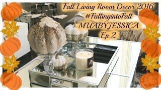 Decorate with me! Fall Living Room Decor 2016 MUABYJESSICA #Fallingintofall Series Ep.2